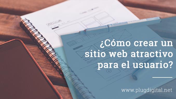 ¿Cómo crear un sitio web atractivo para el usuario?